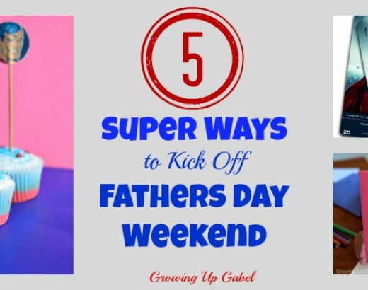 Top 5 Super Ways to Kick Off Fathers Day Weekend
