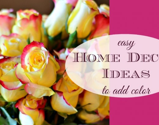 Easy Home Decor Ideas to Add Color